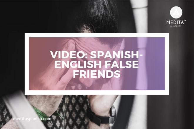 VIDEO: SPANISH-ENGLISH FALSE FRIENDS