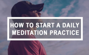 meditation practice, how to meditate, meditation for beginners, how to start meditating every day