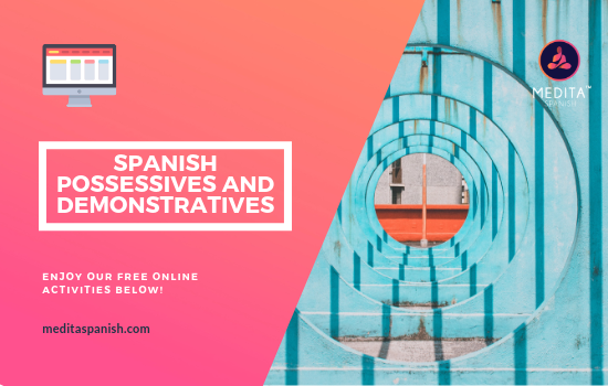Basic Guide to Spanish Demonstrative and Possessive Adjectives