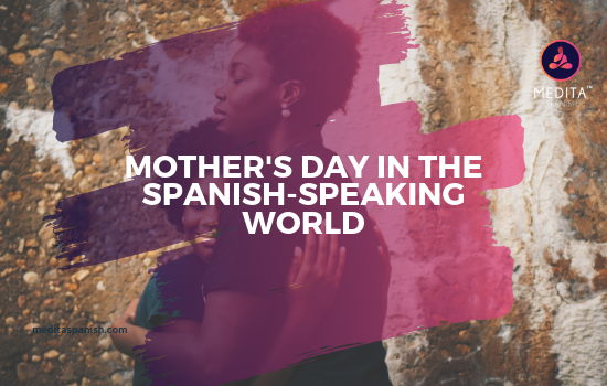 MOTHER'S DAY IN THE SPANISH-SPEAKING WORLD