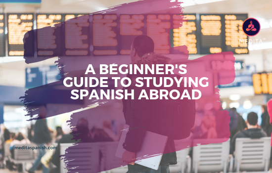 a beginners guide to studying spanish abroad